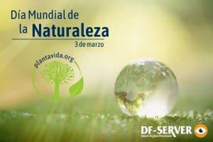 3 de marzo Día Mundial de la Naturaleza.